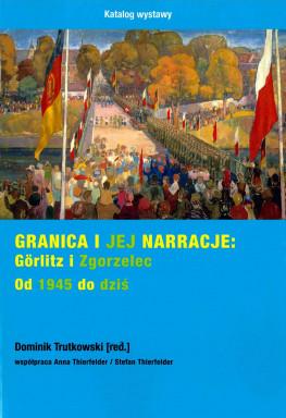 Granica i jej narracje. Görlitz i Zgorzelec. Od 1945 do dziś.