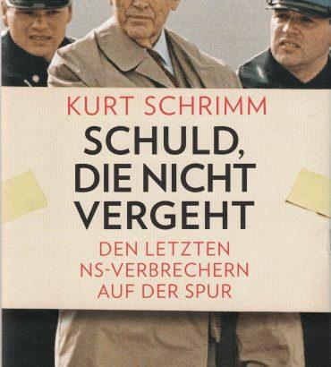 Schuld, die nicht vergeht : den letzten NS-Verbrechern auf der Spur / Kurt Schrimm.