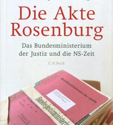 Die Akte Rosenburg : das Bundesministerium der Justiz und die NS-Zeit. Manfred Görtemaker, Christoph Safferling.