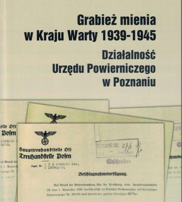 Grabież mienia w Kraju Warty 1939-1945. Działalność Urzędu Powierniczego w Poznaniu