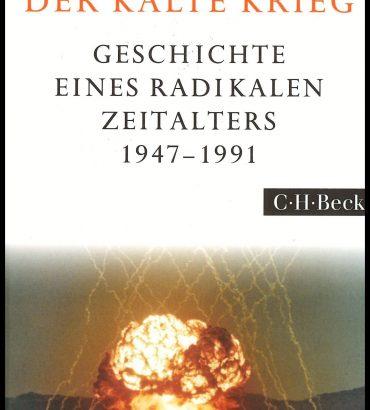 Der Kalte Krieg. Geschichte Eines Radikalen Zeitalters 1947 – 91.