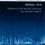 Wersal 1919. Nowa kultura bezpieczeństwa dla Polski i Europy / Grzegorz Kucharczyk
