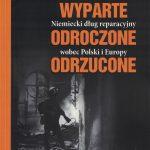 Wyparte – odroczone – odrzucone. Niemiecki dług reparacyjny wobec Polski i Europy