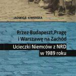 Przez Budapeszt, Pragę i Warszawę na Zachód. Ucieczki Niemców z NRD w 1989 roku